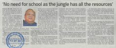 THE STAR  I   6 SEPTEMBER 2018  I   NO NEED FOR SCHOOL AS THE JUNGLE HAS ALL THE RESOURCES